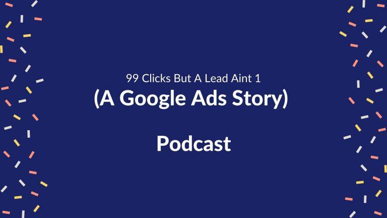 99 Clicks But a lead aint 1 podcast